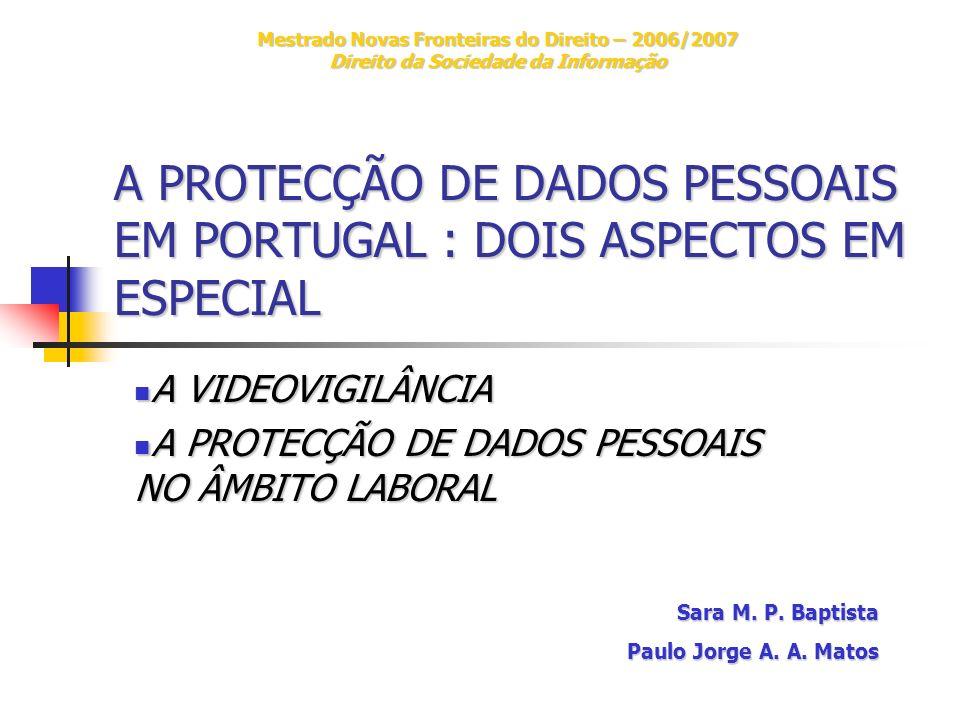 A PROTECÇÃO DE DADOS PESSOAIS EM PORTUGAL : DOIS ASPECTOS EM ESPECIAL A VIDEOVIGILÂNCIA A VIDEOVIGILÂNCIA A PROTECÇÃO DE DADOS PESSOAIS NO ÂMBITO LABO