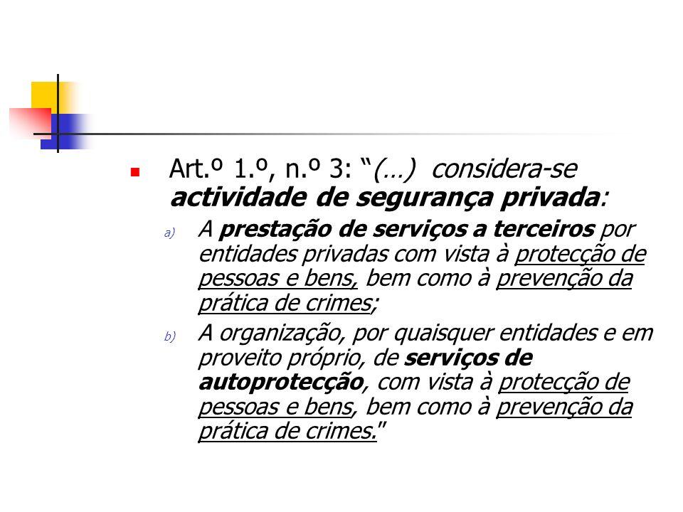 Art.º 1.º, n.º 3: (…) considera-se actividade de segurança privada: a) A prestação de serviços a terceiros por entidades privadas com vista à protecçã