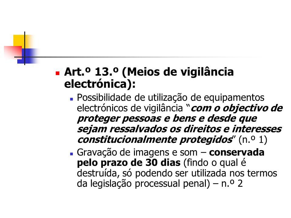 Art.º 13.º (Meios de vigilância electrónica): Possibilidade de utilização de equipamentos electrónicos de vigilância com o objectivo de proteger pesso