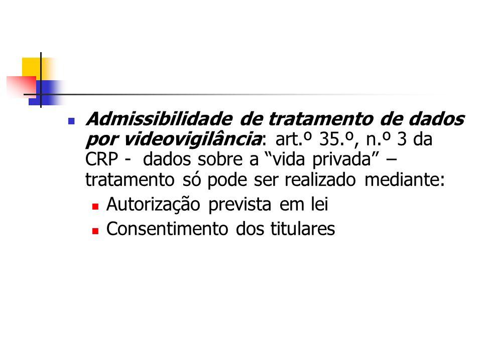 Admissibilidade de tratamento de dados por videovigilância: art.º 35.º, n.º 3 da CRP - dados sobre a vida privada – tratamento só pode ser realizado m