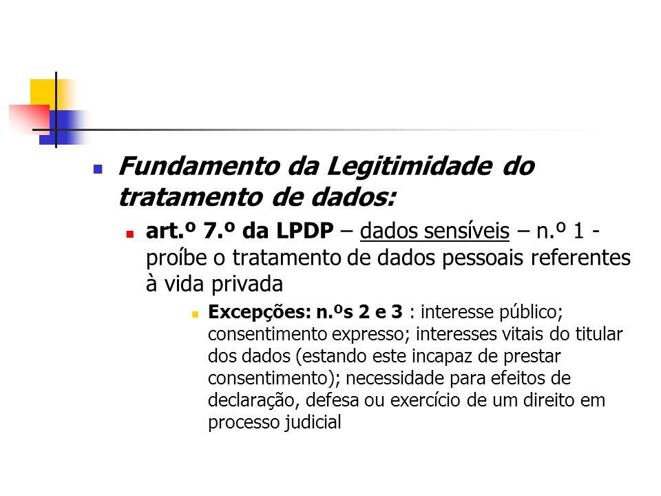 Fundamento da Legitimidade do tratamento de dados: art.º 7.º da LPDP – dados sensíveis – n.º 1 - proíbe o tratamento de dados pessoais referentes à vi
