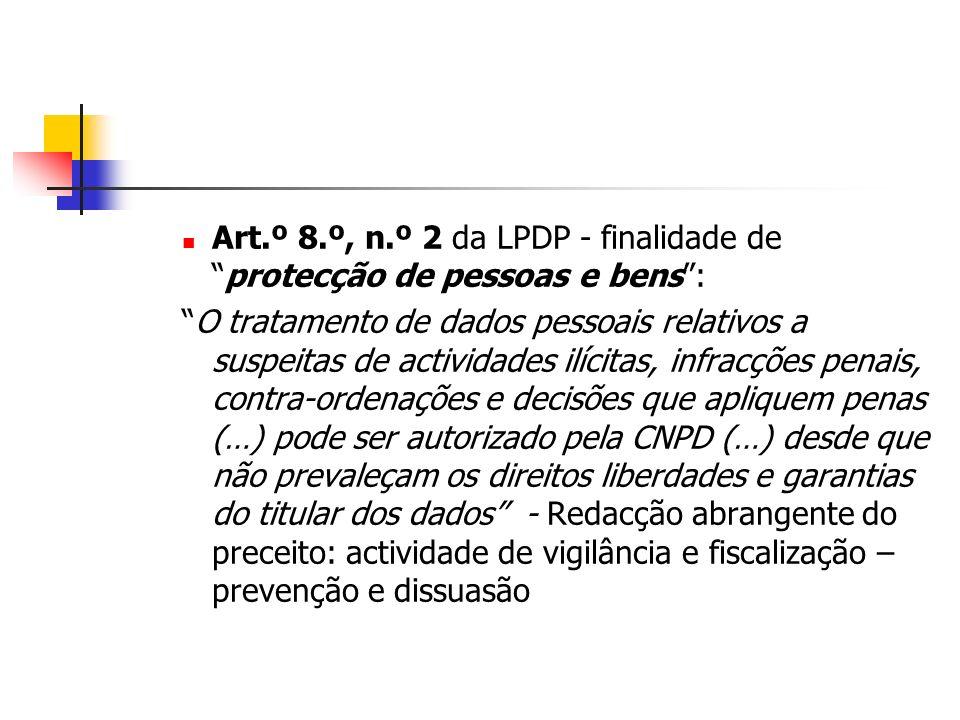Art.º 8.º, n.º 2 da LPDP - finalidade deprotecção de pessoas e bens: O tratamento de dados pessoais relativos a suspeitas de actividades ilícitas, inf