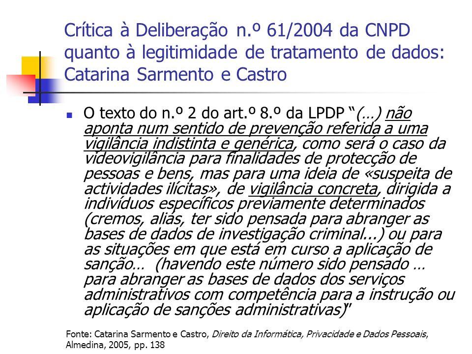Crítica à Deliberação n.º 61/2004 da CNPD quanto à legitimidade de tratamento de dados: Catarina Sarmento e Castro O texto do n.º 2 do art.º 8.º da LP