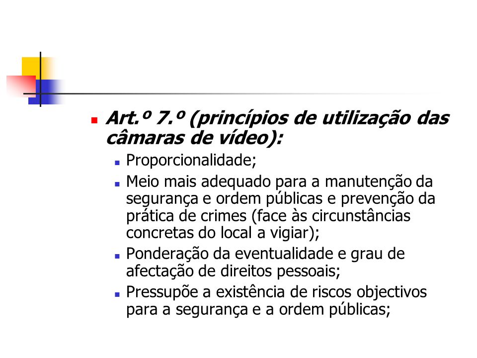 Art.º 7.º (princípios de utilização das câmaras de vídeo): Proporcionalidade; Meio mais adequado para a manutenção da segurança e ordem públicas e pre