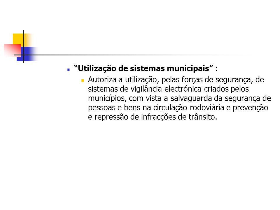 Utilização de sistemas municipais : Autoriza a utilização, pelas forças de segurança, de sistemas de vigilância electrónica criados pelos municípios,