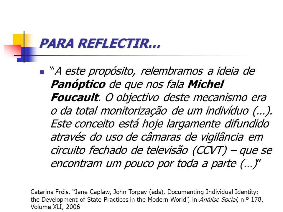 PARA REFLECTIR… A este propósito, relembramos a ideia de Panóptico de que nos fala Michel Foucault. O objectivo deste mecanismo era o da total monitor