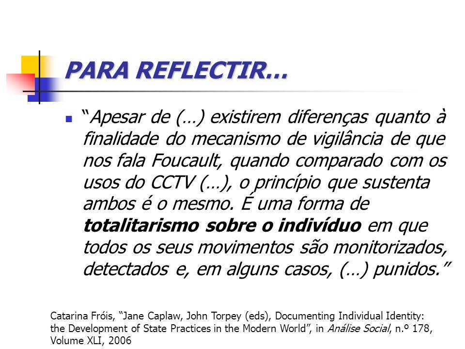 PARA REFLECTIR… Apesar de (…) existirem diferenças quanto à finalidade do mecanismo de vigilância de que nos fala Foucault, quando comparado com os us