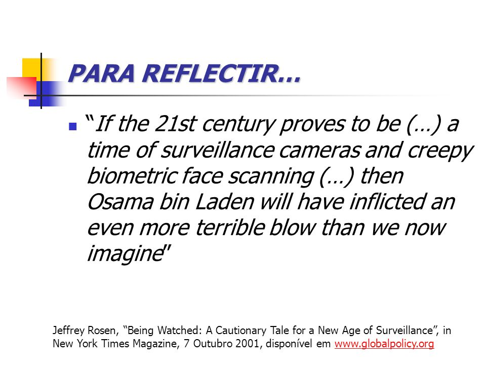 PARA REFLECTIR… If the 21st century proves to be (…) a time of surveillance cameras and creepy biometric face scanning (…) then Osama bin Laden will h