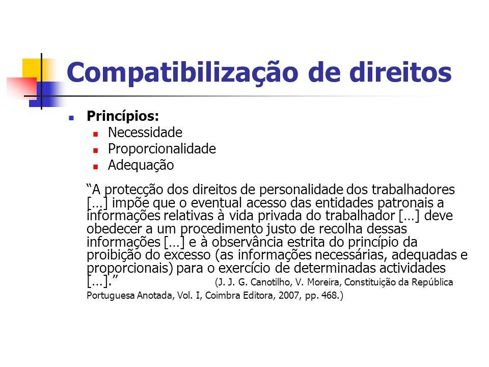 Compatibilização de direitos Princípios: Necessidade Proporcionalidade Adequação A protecção dos direitos de personalidade dos trabalhadores […] impõe