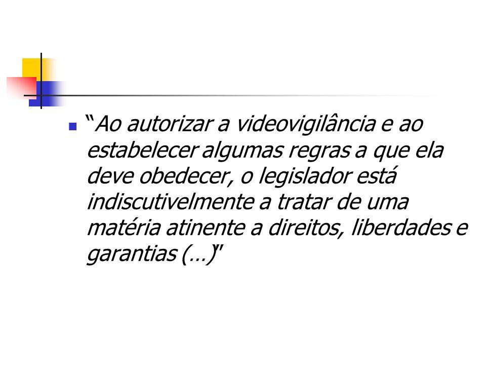 Ao autorizar a videovigilância e ao estabelecer algumas regras a que ela deve obedecer, o legislador está indiscutivelmente a tratar de uma matéria at