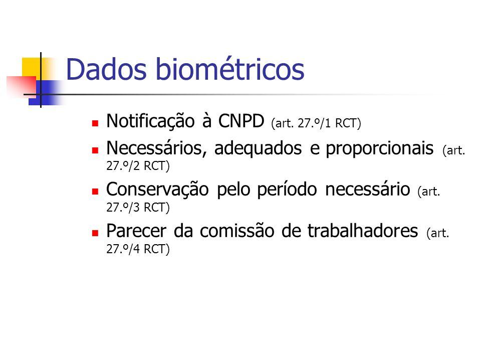 Dados biométricos Notificação à CNPD (art. 27.º/1 RCT) Necessários, adequados e proporcionais (art. 27.º/2 RCT) Conservação pelo período necessário (a