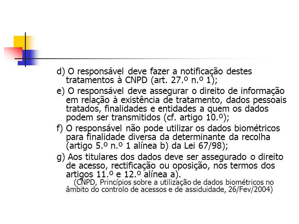 d) O responsável deve fazer a notificação destes tratamentos à CNPD (art. 27.º n.º 1); e) O responsável deve assegurar o direito de informação em rela