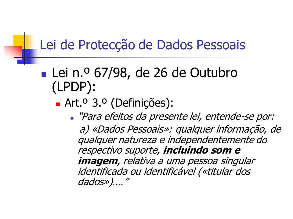 Lei de Protecção de Dados Pessoais Lei n.º 67/98, de 26 de Outubro (LPDP): Art.º 3.º (Definições): Para efeitos da presente lei, entende-se por: a) «D