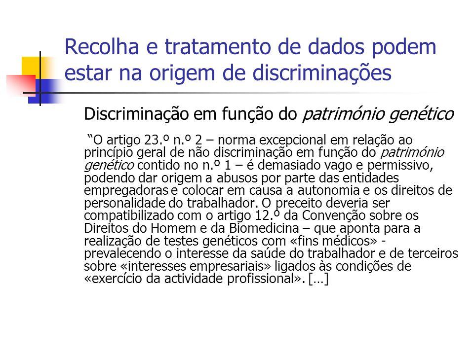 Recolha e tratamento de dados podem estar na origem de discriminações Discriminação em função do património genético O artigo 23.º n.º 2 – norma excep