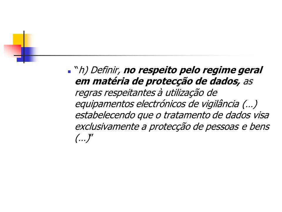 h) Definir, no respeito pelo regime geral em matéria de protecção de dados, as regras respeitantes à utilização de equipamentos electrónicos de vigilâ