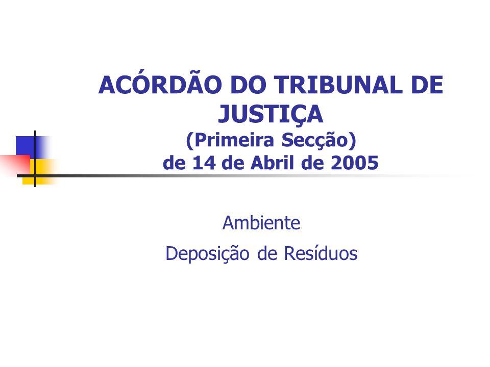 ACÓRDÃO DO TRIBUNAL DE JUSTIÇA (Primeira Secção) de 14 de Abril de 2005 Ambiente Deposição de Resíduos