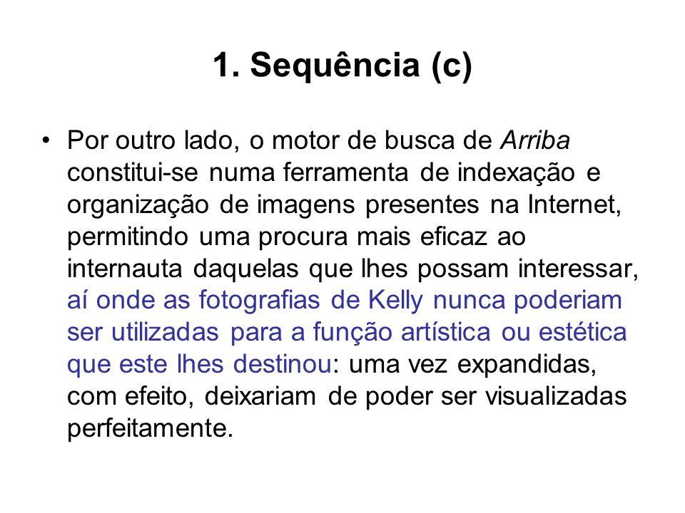 1. Sequência (c) Por outro lado, o motor de busca de Arriba constitui-se numa ferramenta de indexação e organização de imagens presentes na Internet,