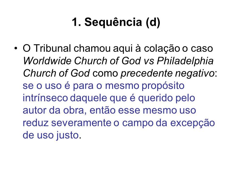 1. Sequência (d) O Tribunal chamou aqui à colação o caso Worldwide Church of God vs Philadelphia Church of God como precedente negativo: se o uso é pa