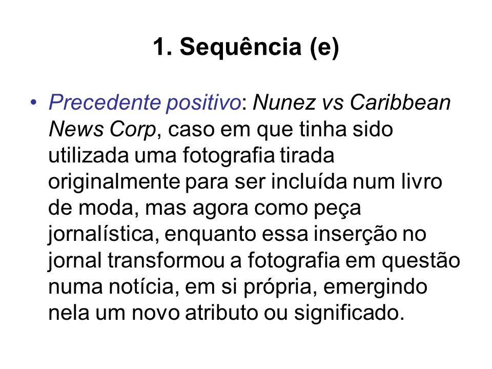 1. Sequência (e) Precedente positivo: Nunez vs Caribbean News Corp, caso em que tinha sido utilizada uma fotografia tirada originalmente para ser incl