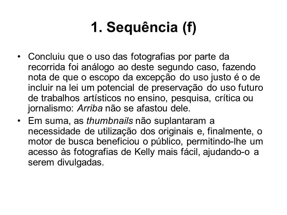 1. Sequência (f) Concluiu que o uso das fotografias por parte da recorrida foi análogo ao deste segundo caso, fazendo nota de que o escopo da excepção