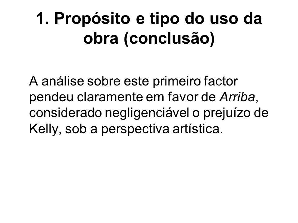 1. Propósito e tipo do uso da obra (conclusão) A análise sobre este primeiro factor pendeu claramente em favor de Arriba, considerado negligenciável o