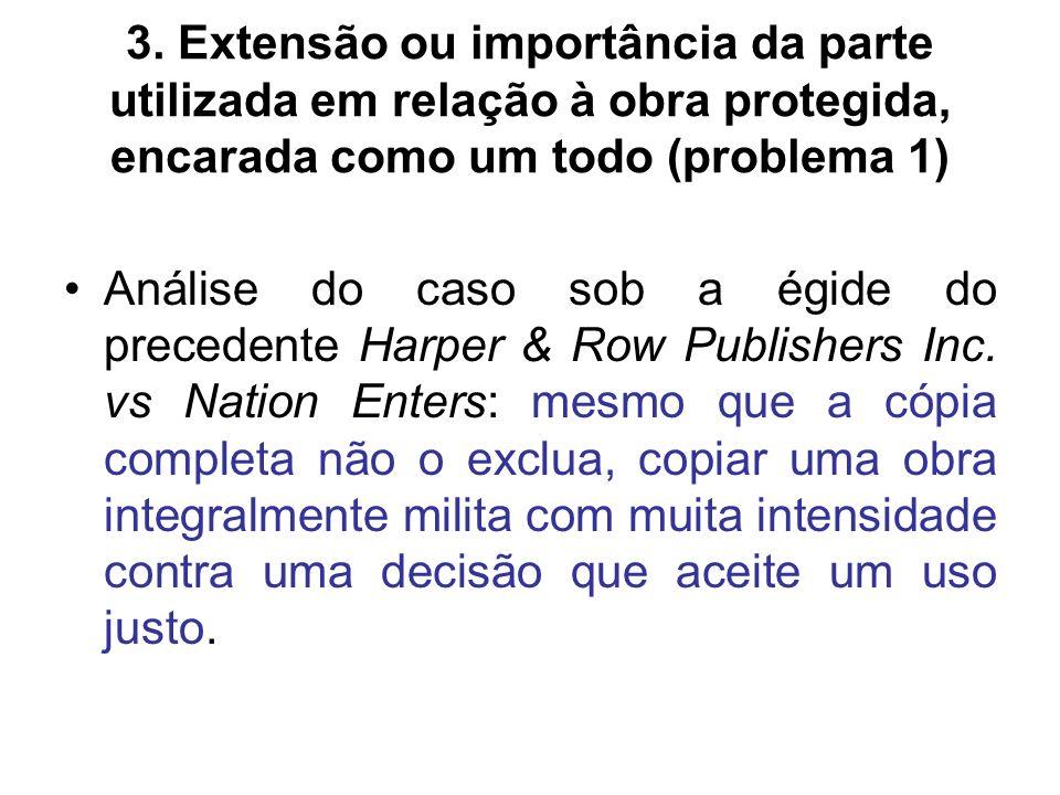 3. Extensão ou importância da parte utilizada em relação à obra protegida, encarada como um todo (problema 1) Análise do caso sob a égide do precedent