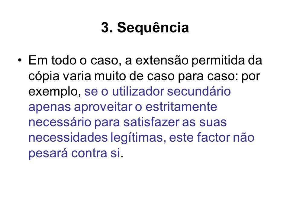 3. Sequência Em todo o caso, a extensão permitida da cópia varia muito de caso para caso: por exemplo, se o utilizador secundário apenas aproveitar o