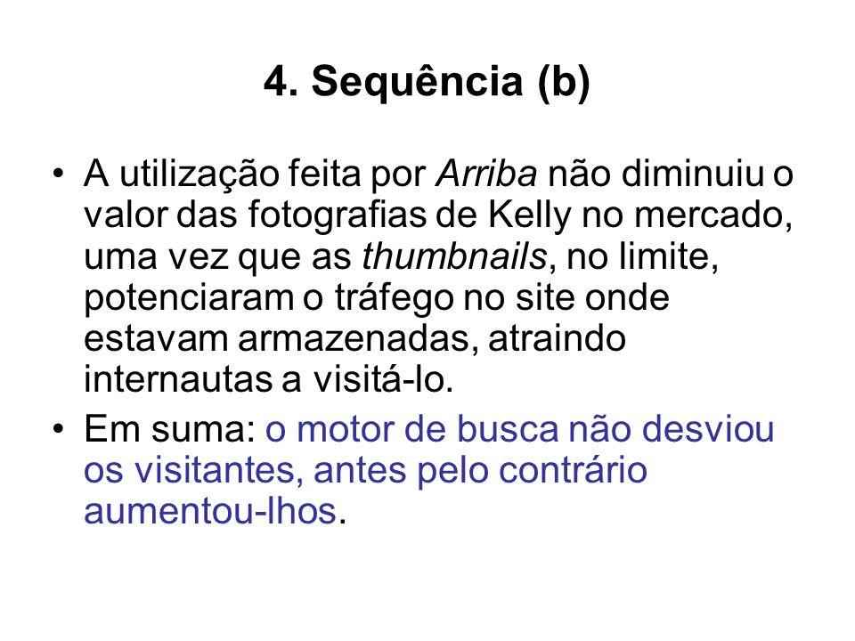 4. Sequência (b) A utilização feita por Arriba não diminuiu o valor das fotografias de Kelly no mercado, uma vez que as thumbnails, no limite, potenci
