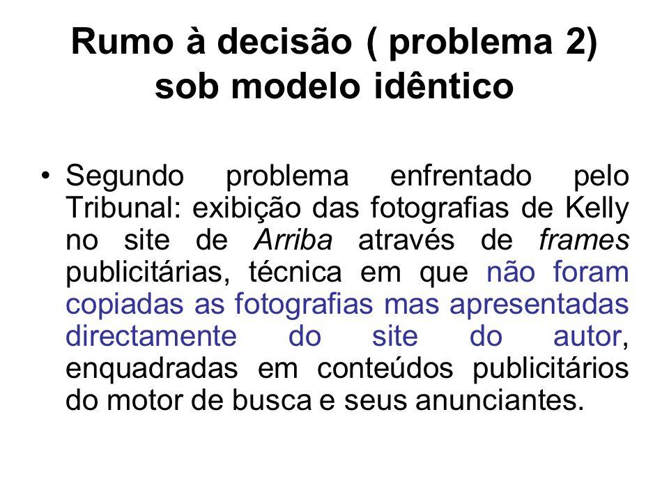 Rumo à decisão ( problema 2) sob modelo idêntico Segundo problema enfrentado pelo Tribunal: exibição das fotografias de Kelly no site de Arriba atravé