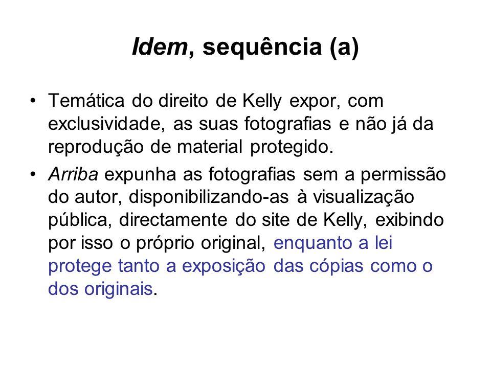Idem, sequência (a) Temática do direito de Kelly expor, com exclusividade, as suas fotografias e não já da reprodução de material protegido. Arriba ex