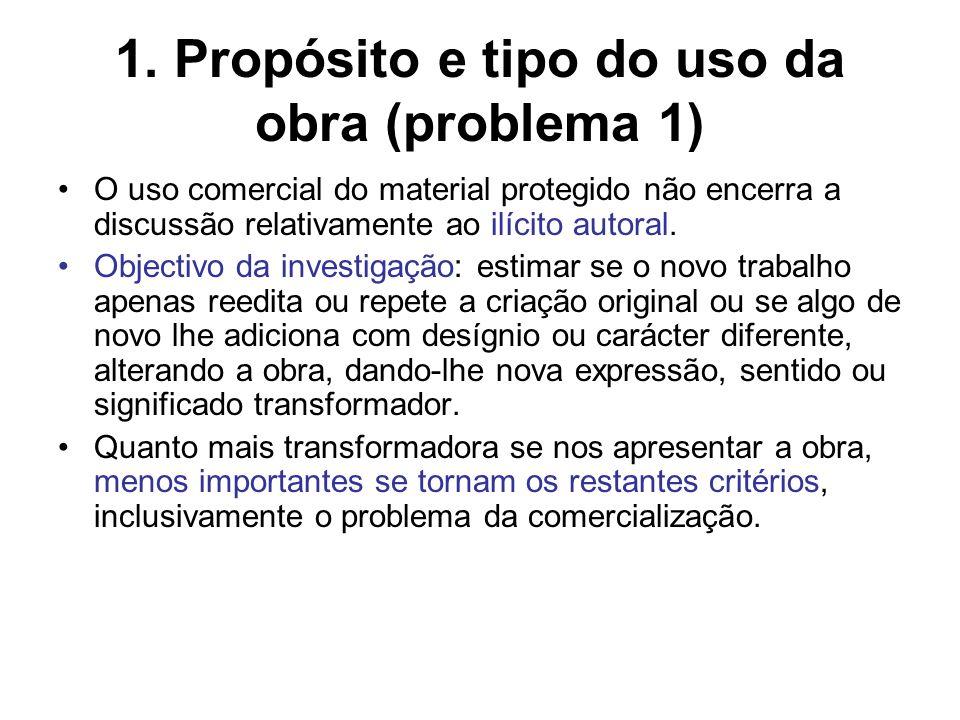 1. Propósito e tipo do uso da obra (problema 1) O uso comercial do material protegido não encerra a discussão relativamente ao ilícito autoral. Object