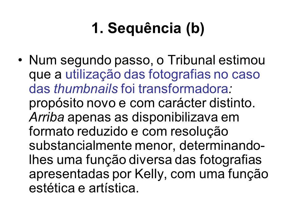 1. Sequência (b) Num segundo passo, o Tribunal estimou que a utilização das fotografias no caso das thumbnails foi transformadora: propósito novo e co