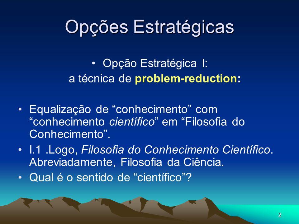 2 Opções Estratégicas Opção Estratégica I: a técnica de problem-reduction: Equalização de conhecimento com conhecimento científico em Filosofia do Conhecimento.