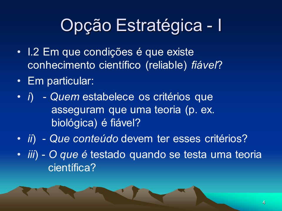 4 Opção Estratégica - I I.2 Em que condições é que existe conhecimento científico (reliable) fiável.