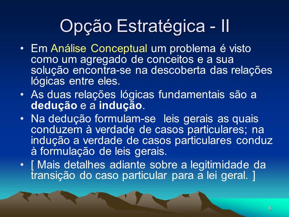 6 Opção Estratégica - II Em Análise Conceptual um problema é visto como um agregado de conceitos e a sua solução encontra-se na descoberta das relações lógicas entre eles.