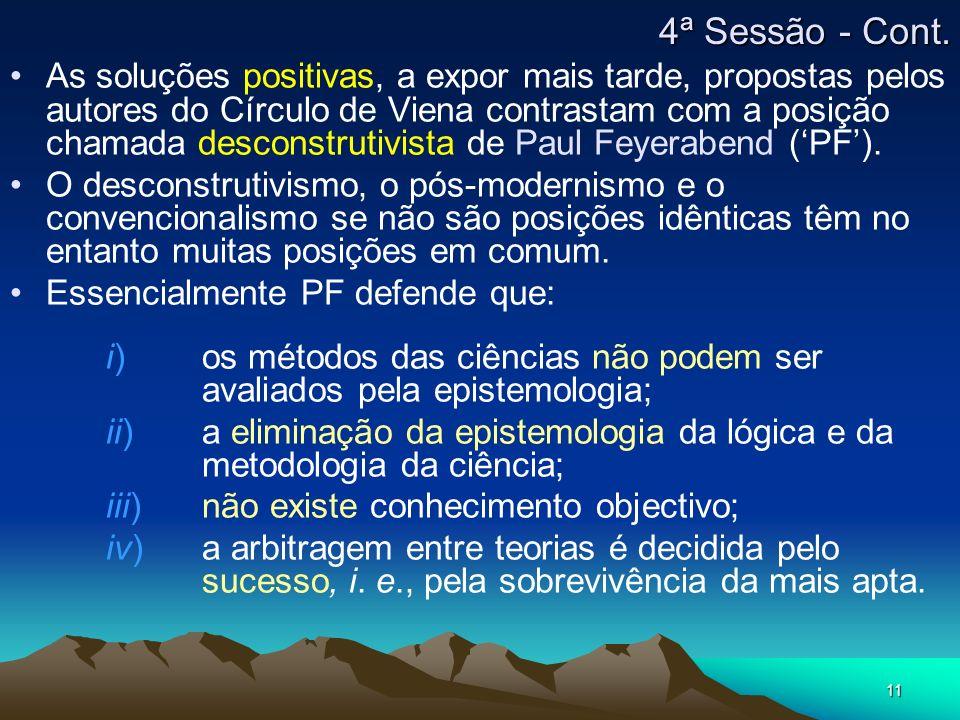 11 As soluções positivas, a expor mais tarde, propostas pelos autores do Círculo de Viena contrastam com a posição chamada desconstrutivista de Paul Feyerabend (PF).