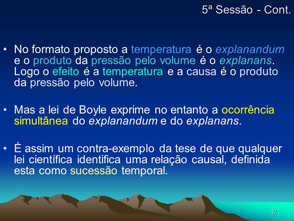 17 No formato proposto a temperatura é o explanandum e o produto da pressão pelo volume é o explanans. Logo o efeito é a temperatura e a causa é o pro