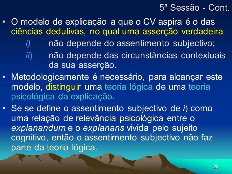 20 O modelo de explicação a que o CV aspira é o das ciências dedutivas, no qual uma asserção verdadeira i) não depende do assentimento subjectivo; ii)