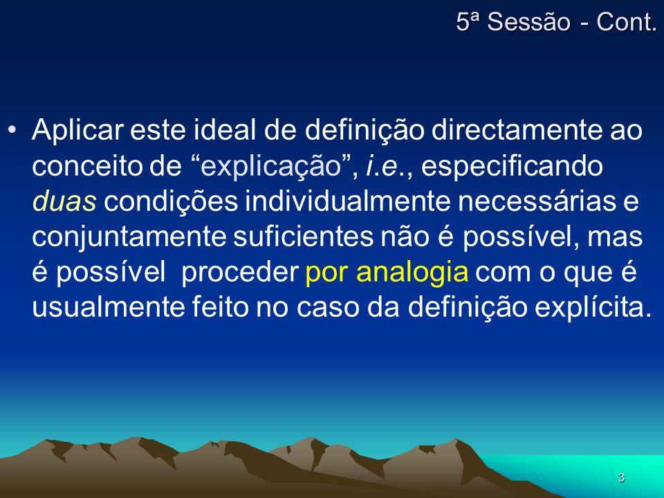 3 5ª Sessão - Cont. Aplicar este ideal de definição directamente ao conceito de explicação, i.e., especificando duas condições individualmente necessá