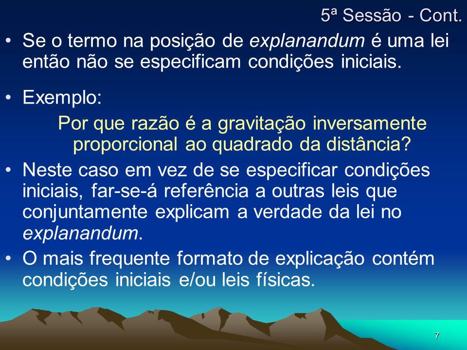7 Se o termo na posição de explanandum é uma lei então não se especificam condições iniciais. Exemplo: Por que razão é a gravitação inversamente propo