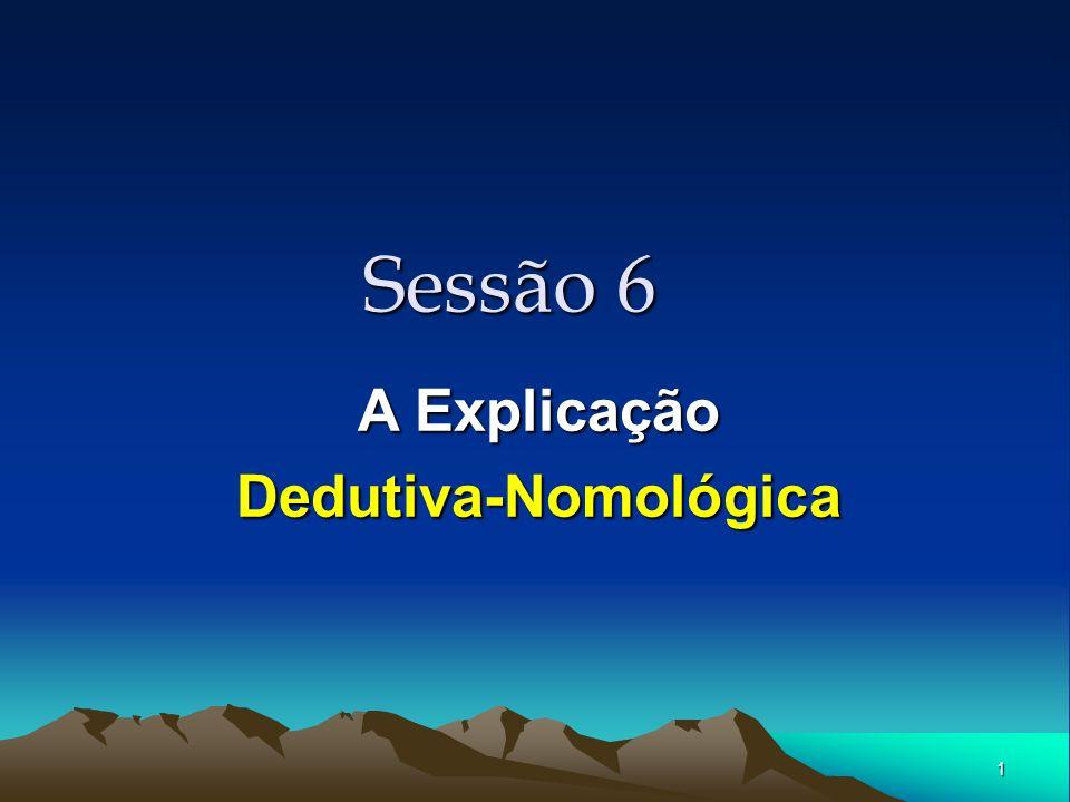 1 Sessão 6 A Explicação Dedutiva-Nomológica