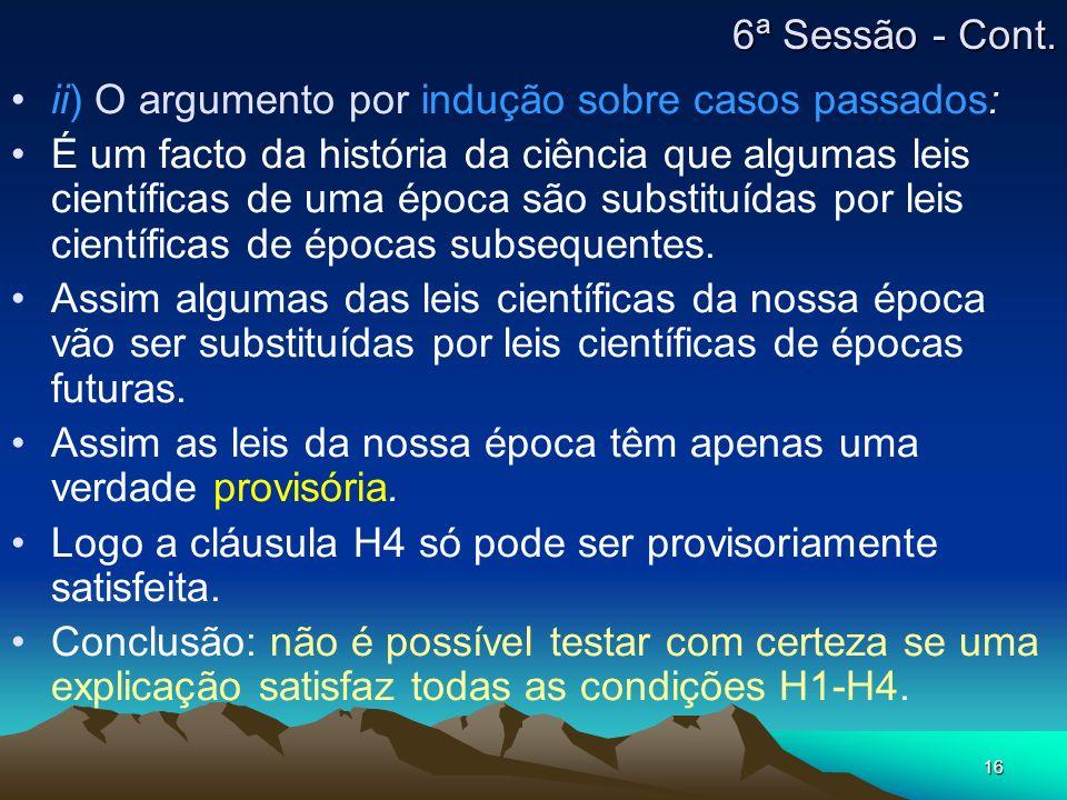 16 ii) O argumento por indução sobre casos passados: É um facto da história da ciência que algumas leis científicas de uma época são substituídas por