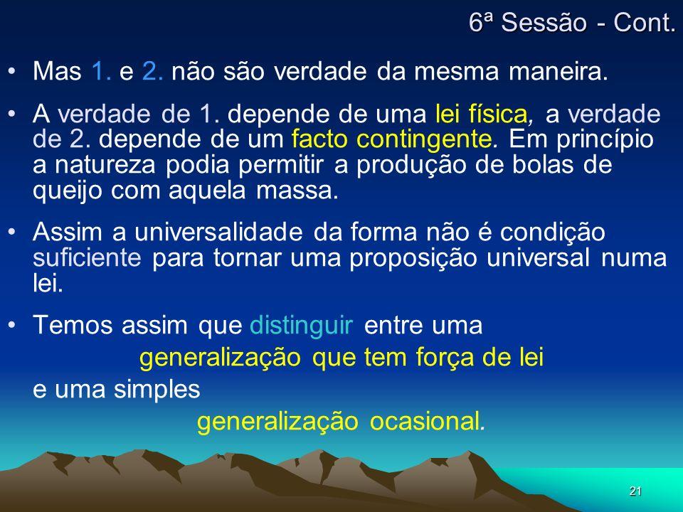 21 Mas 1. e 2. não são verdade da mesma maneira. A verdade de 1. depende de uma lei física, a verdade de 2. depende de um facto contingente. Em princí