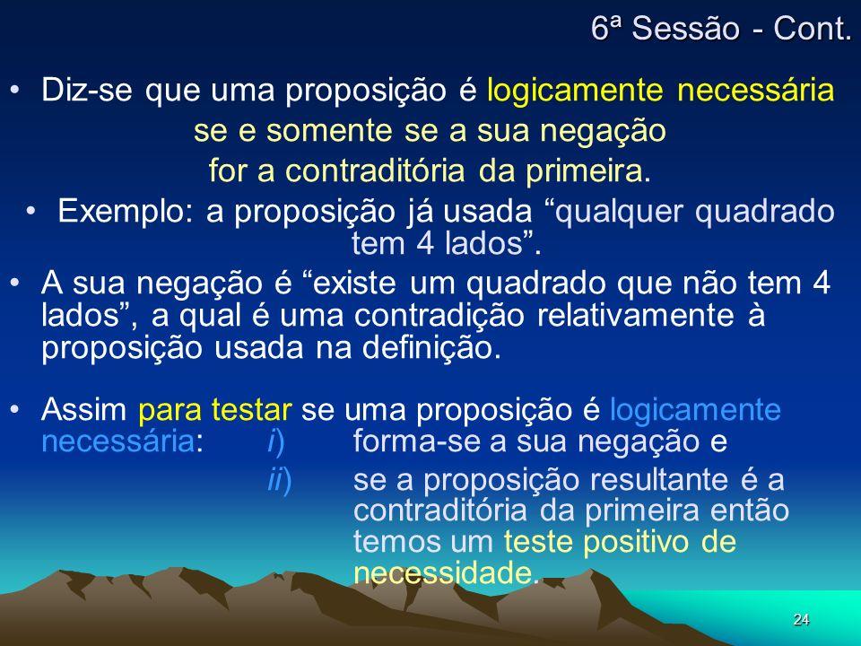 24 Diz-se que uma proposição é logicamente necessária se e somente se a sua negação for a contraditória da primeira. Exemplo: a proposição já usada qu