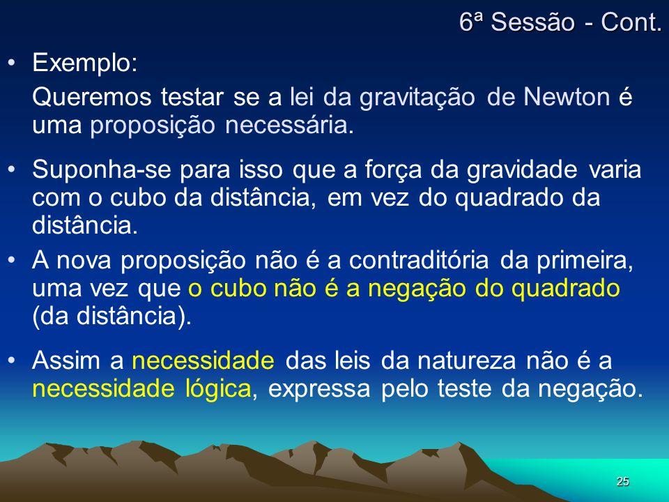 25 Exemplo: Queremos testar se a lei da gravitação de Newton é uma proposição necessária. Suponha-se para isso que a força da gravidade varia com o cu