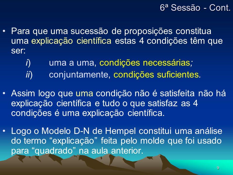 9 Para que uma sucessão de proposições constitua uma explicação científica estas 4 condições têm que ser: i)uma a uma, condições necessárias; ii)conju