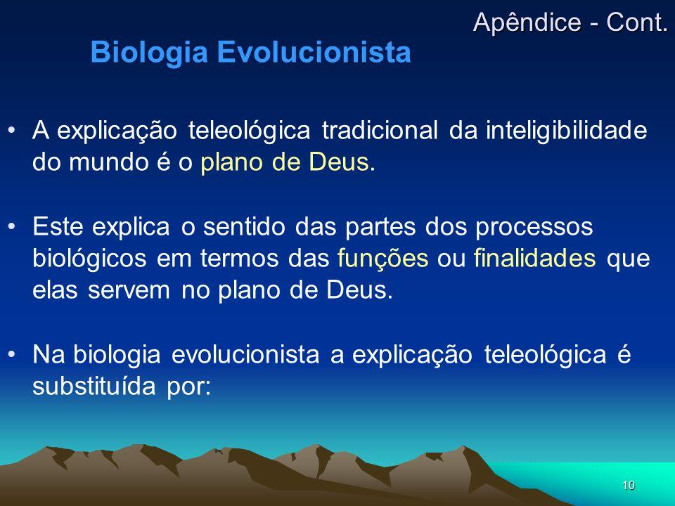 10 Biologia Evolucionista A explicação teleológica tradicional da inteligibilidade do mundo é o plano de Deus. Este explica o sentido das partes dos p
