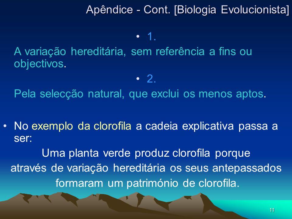 11 1. A variação hereditária, sem referência a fins ou objectivos. 2. Pela selecção natural, que exclui os menos aptos. No exemplo da clorofila a cade