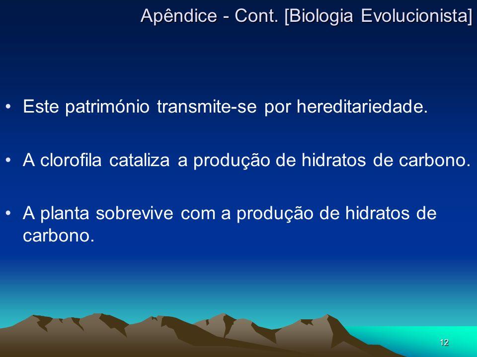 12 Este património transmite-se por hereditariedade. A clorofila cataliza a produção de hidratos de carbono. A planta sobrevive com a produção de hidr
