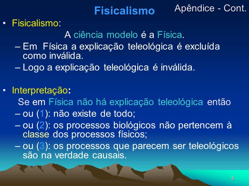 6 Fisicalismo Fisicalismo: A ciência modelo é a Física. –Em Física a explicação teleológica é excluída como inválida. –Logo a explicação teleológica é